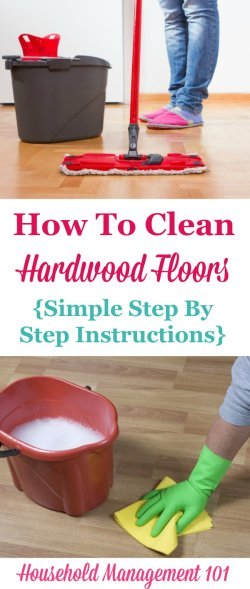 Simple step by step instructions for how to clean hardwood floors so they get clean, but aren't damaged during the process {on Household Management 101} #CleaningTips #Cleaning #CleaningHardwoodFloors