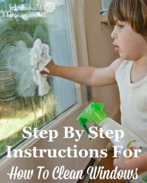 Step by step instructions for how to clean windows like an expert {on Household Management 101} #CleaningTips #CleaningHacks #HowToClean
