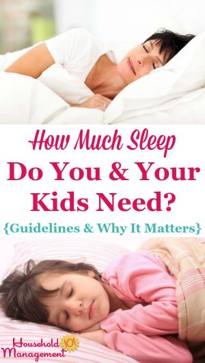 Guidelines for how  much sleep both adults and kids need, and why the amount of sleep you and your family are getting is worth considering {on Household Management 101}