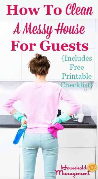 How to clean a messy house to get ready for guests, including free printable housekeeping checklist, courtesy of Household Management 101