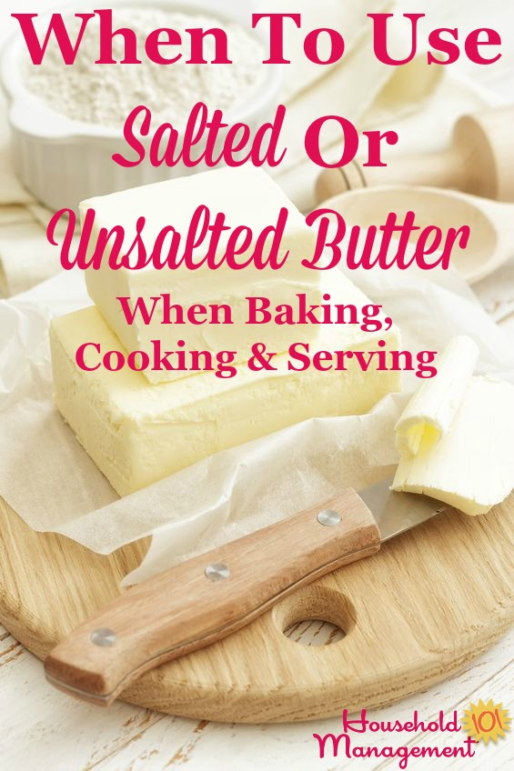 Simple guidelines for when to use salted or unsalted butter for baking, cooking or serving, and what to do when you only have one type of butter or the other on hand {on Household Management 101} #BakingTips #Butter #CookingTips