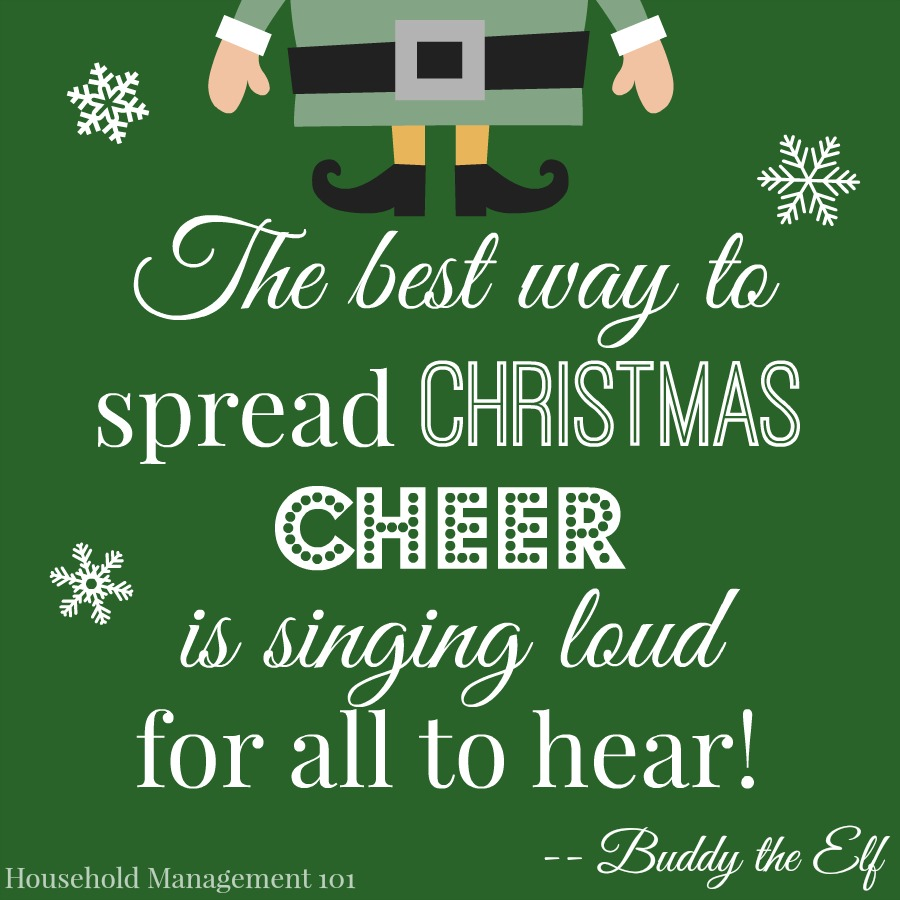 The best way to spread Christmas cheer is singing loud for all to hear! -- Buddy the Elf {courtesy of Household Management 101 - Part of the Top 10 Family Christmas Movies For Kids and Adults}