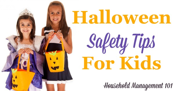 Halloween safety tips for kids, dealing with costume selection, trick or treating and food safety! A must read before Halloween night {on Household Management 101}