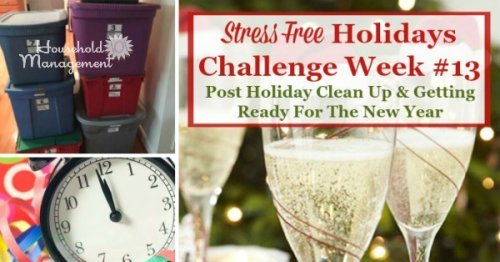 Week #13 of the Stress Free Holidays Challenge, with what to do this week for post-holiday clean up and setting yourself up for a great new year, without out post holiday stress! {on Household Management 101}