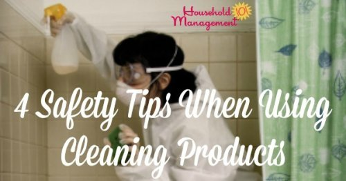 Follow these 4 safety tips when using home cleaning products to keep your home safe and clean, at the same time {on Household Management 101}