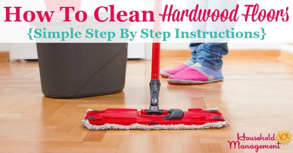 How To Clean Hardwood Floors Step By Step Instructions