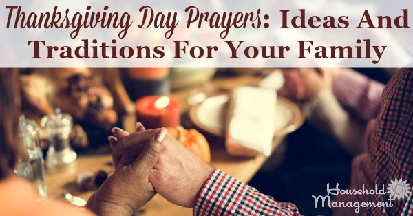 Here are some ideas and traditions you can start with your family as part of your Thanksgiving Day prayers, to celebrate the real meaning of the holiday {on Household Management 101}