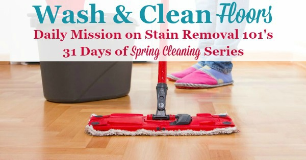 Wash and clean floors, a daily mission on Stain Removal 101's 31 Days of #SpringCleaning series