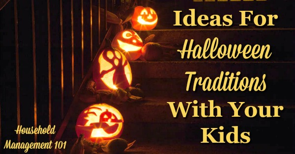 Halloween doesn't have to be scary. Instead, here are ideas for fun family Halloween traditions. {on Household Management 101}