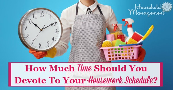 Do you feel like you spend too much time doing housework, or too little? Find out factors to consider when determining how much time you should devote to your housework schedule {on Household Management 101}