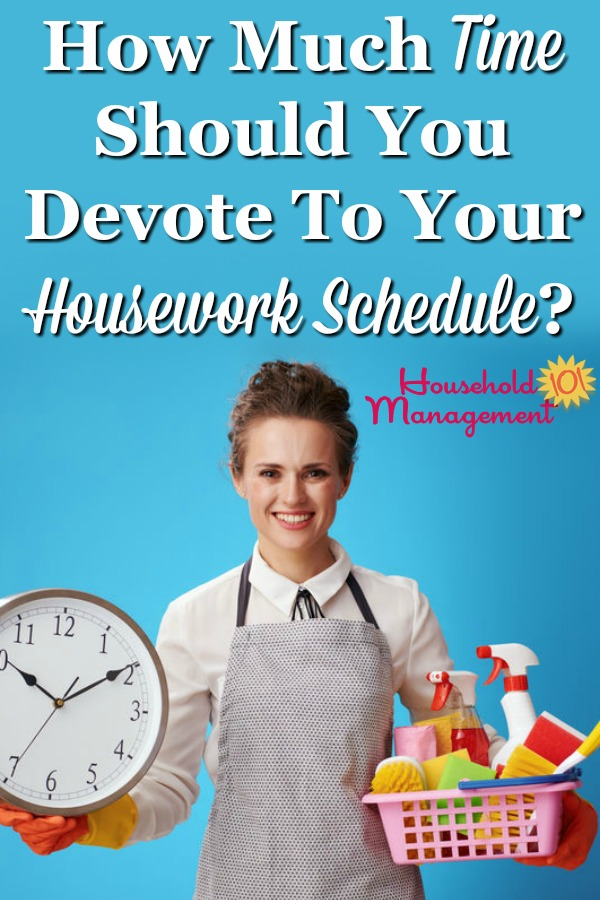 Do you feel like you spend too much time doing housework, or too little? Find out factors to consider when determining how much time you should devote to your housework schedule {on Household Management 101} #HouseworkSchedule #CleaningSchedule #HouseholdSchedule