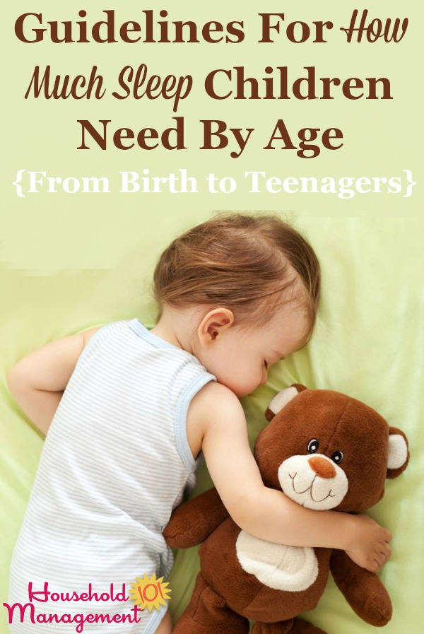 Guidelines for how much sleep children need at various ages, from birth through teenagers. Are your kids getting enough sleep? {courtesy of Household Management 101}