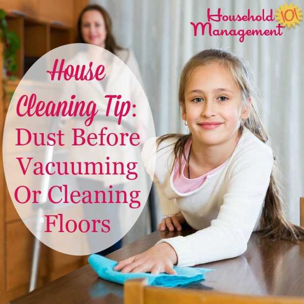 Make Sure To Dust Before Vacuuming Or Cleaning Floors For Speed And  Efficiency, Plus More