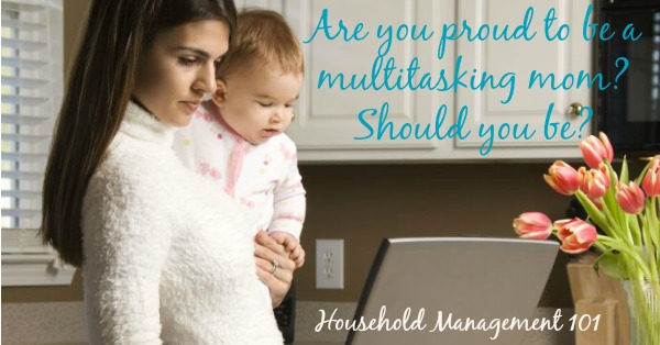 Do you wear your #multitasking like a badge of honor? If so, here's why I've been convinced that multitasking is NOT actually getting more done for me, and instead hurting me and my family {on #HouseholdManagement101}