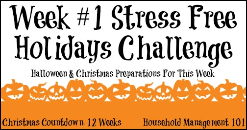 Week #1 of the Stress Free Holidays Challenge on Household Management 101: Halloween and Christmas preparations for the week