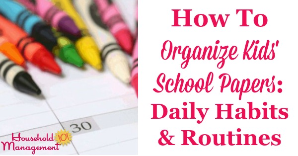 How to organize kids' school papers as they come into the house, including daily habits and routines {on Household Management 101}