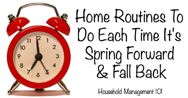 Household hack: Use the memory jog of Daylight saving time, with spring forward and fall back, to remember to do some household chores you don't have to do very often! Here's a list of what you should do {on Household Management 101}