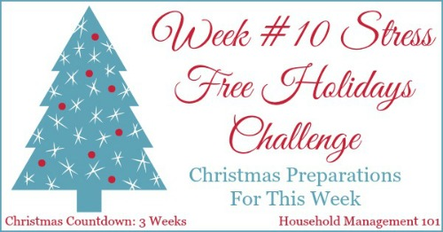 Week #10 of the Stress Free Holidays Challenge, with this week's tasks to make your Christmas fun and not so stressful by planning ahead {on Household Management 101} #ChristmasPlanning #ChristmasPreparation #StressFreeHolidays