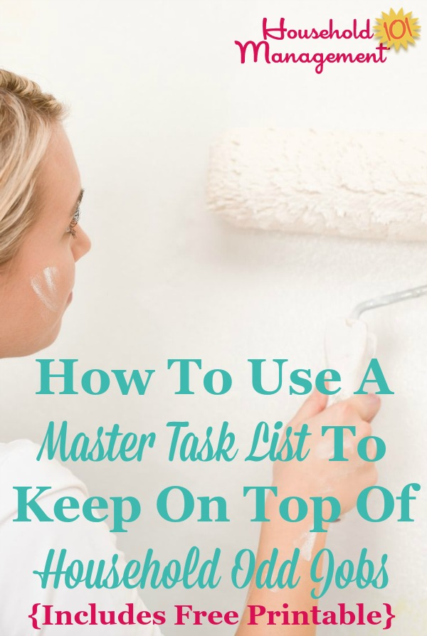 How to use a master task list to help you keep track of and remember various household chores and odd jobs you need to get done in your home. Comes with a free printable task list template courtesy of Household Management 101.