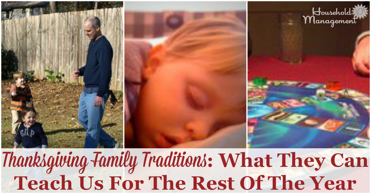 Thanksgiving traditions of sharing food, fun and rest with our families can have life lessons for us all year round. Let's take this day to remember those things {on Household Management 101}