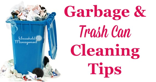 Garbage and trash can cleaning tips to remove smells and disinfect bathroom, kitchen and outdoor cans {on Household Management 101}