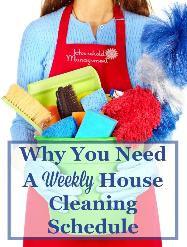 Why you need a weekly house cleaning schedule in your home, plus get examples and resources to give you ideas for creating a schedule that fits your home and family life {on Household Management 101} #CleaningSchedule #CleaningRoutine #WeeklyCleaning