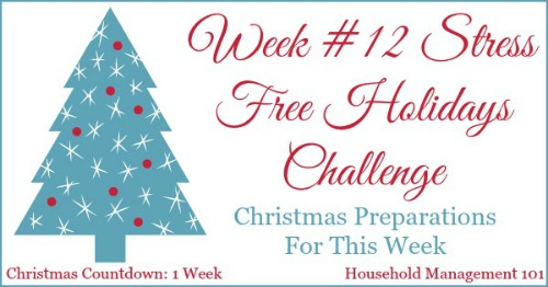 Week #12 of the Stress Free Holidays Challenge, with the tasks for the final push for getting ready for Christmas {on Household Management 101} #ChristmasPlanning #ChristmasPreparations #StressFreeHolidays