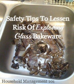 Information about what 'thermal shock' is, which is the scientific phenomenon which causes exploding glass bakeware, and safety tips to lessen the chances of it in your home {from Household Management 101} #SafetyTips #CookingTips #KitchenSafety