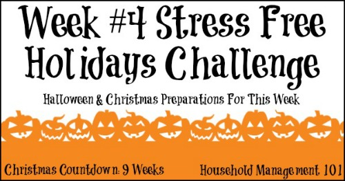 Week #4 of the Stress Free Holidays Challenge, with this week's Christmas preparations, and mainly focusing on Halloween tasks to do this week since the big day is almost here! {on Household Management 101}