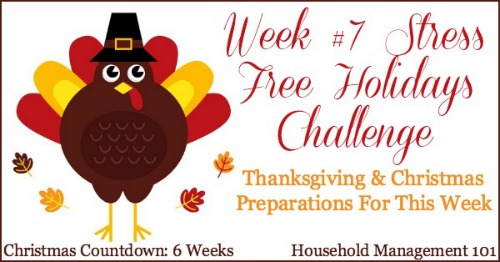 Week #7 of the Stress Free Holidays Challenge on Household Management 101, where we prepare mainly for Thanksgiving, but with just a bit of Christmas preparations as well, so we can enjoy the holiday season! #StressFreeHolidays #ThanksgivingPlanning #Thanksgiving