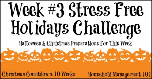 Week #3 of the Stress Free Holidays Challenge on Household Management 101: Halloween and Christmas preparations for the week, continued.